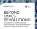 B Debate: Beyond OMICS revolutions: Integrative Knowledge Management for Empowered Healthcare and Research